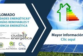 """DIPLOMADO """"CIUDADES ENERGÉTICAS"""" ENERGÍAS RENOVABLES Y EFICIENCIA ENERGÉTICA"""
